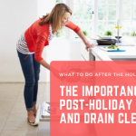 The Importance of a Post-Holiday Cleanup and Drain Cleaning
